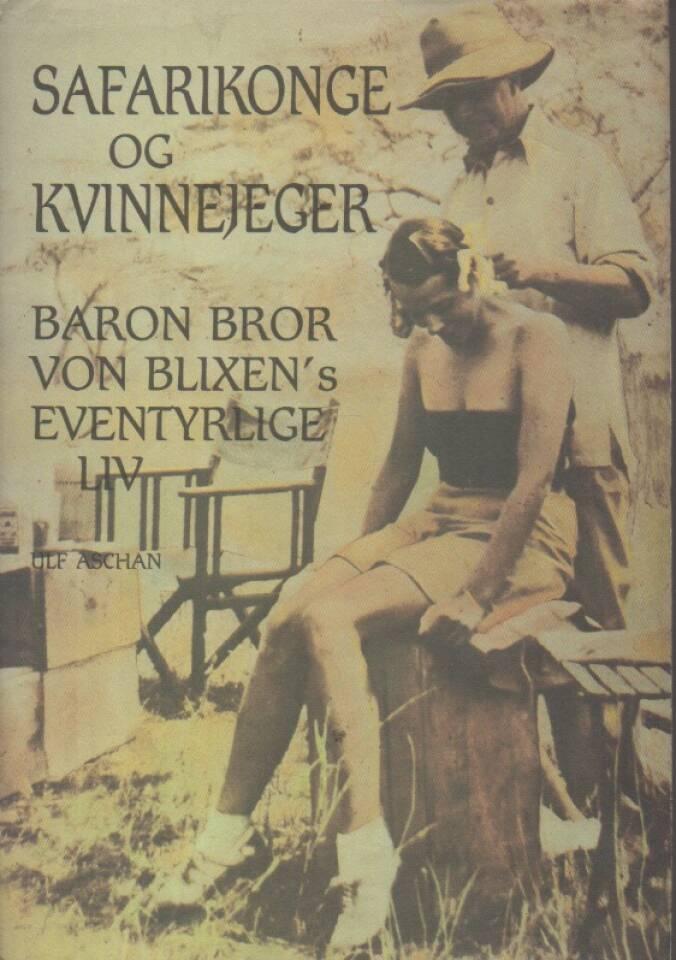 Safarikonge og kvinnejeger –  Baron Bror von Blixens eventyrlige liv
