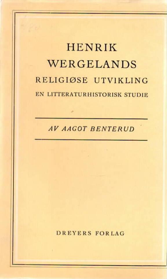 Henrik Wergelands religiøse utvikling – en litteraturhistorisk studie