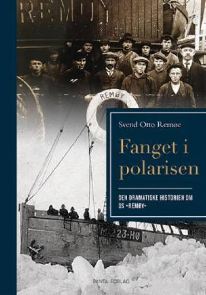 "Fanget i polarisen. Den dramatiske historien om DS ""Remøy"""