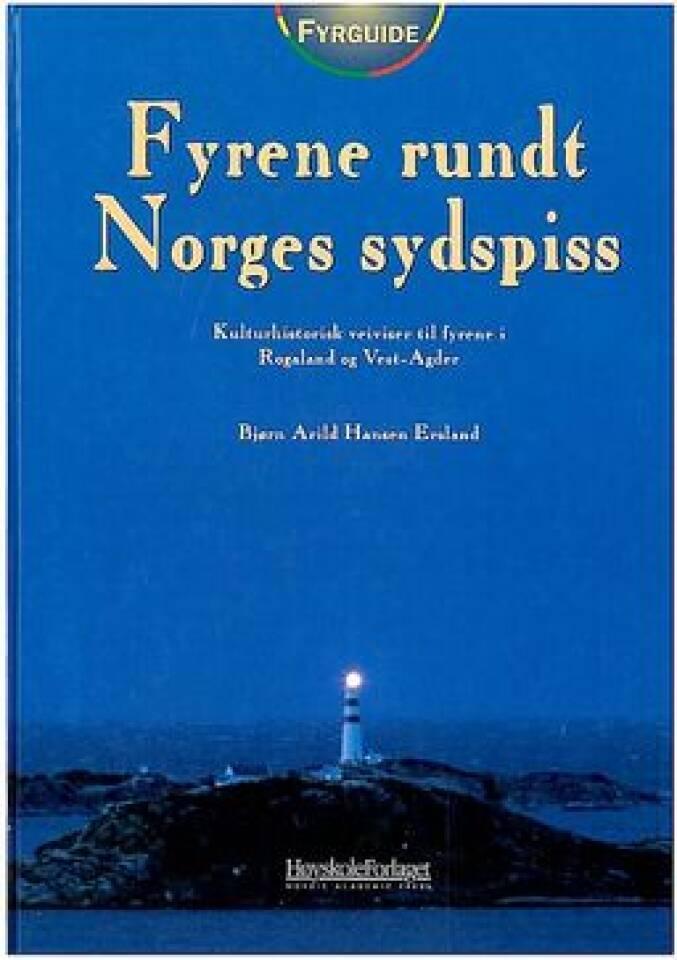 Fyrene rundt Norges sydspiss kulturhistorisk veiviser til fyrene i Rogaland og Vest-Agder