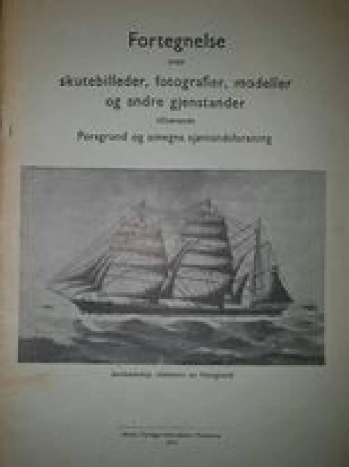 Fortegnelse over skutebilleder, fotografier, modeller og andre gjenstander tilhørende Porsgrund og omegns sjømandsforening