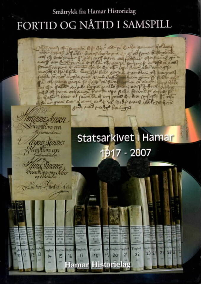 Fortid og nåtid i samspill – Statsarkivet i Hamar 1917-2007
