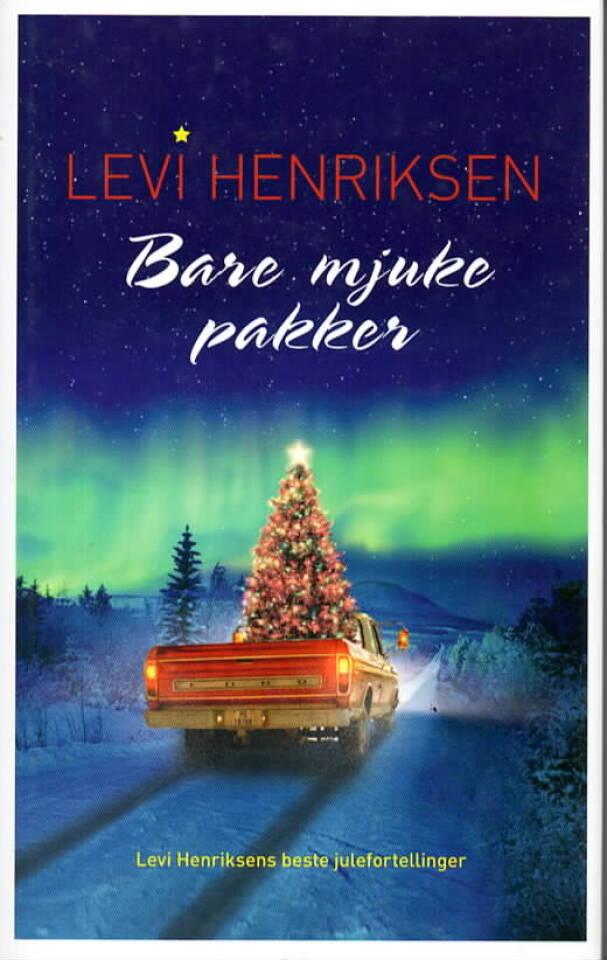 Bare myke pakker – Levi Henriksens beste julefortellinger