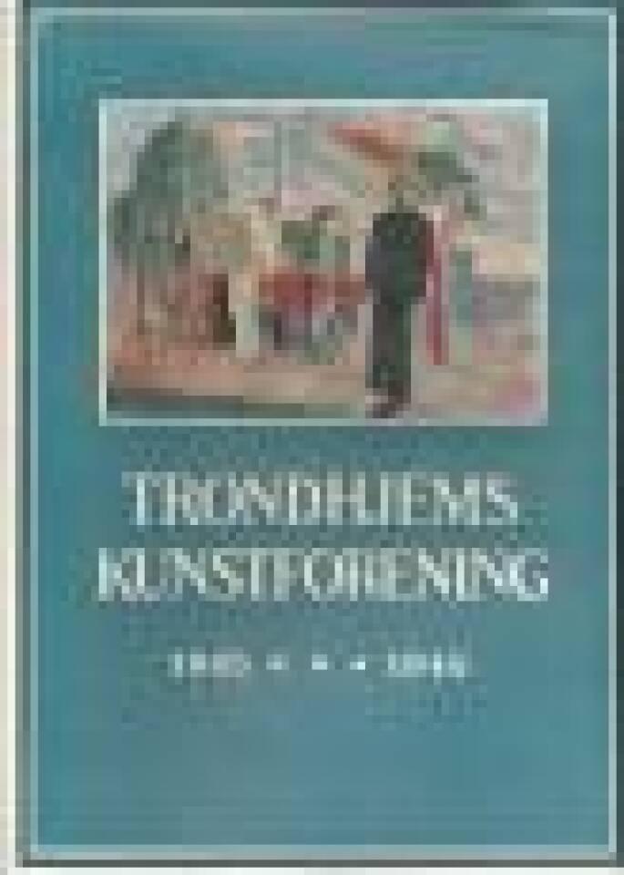Trondhjems kunstforening 1845 - 1945