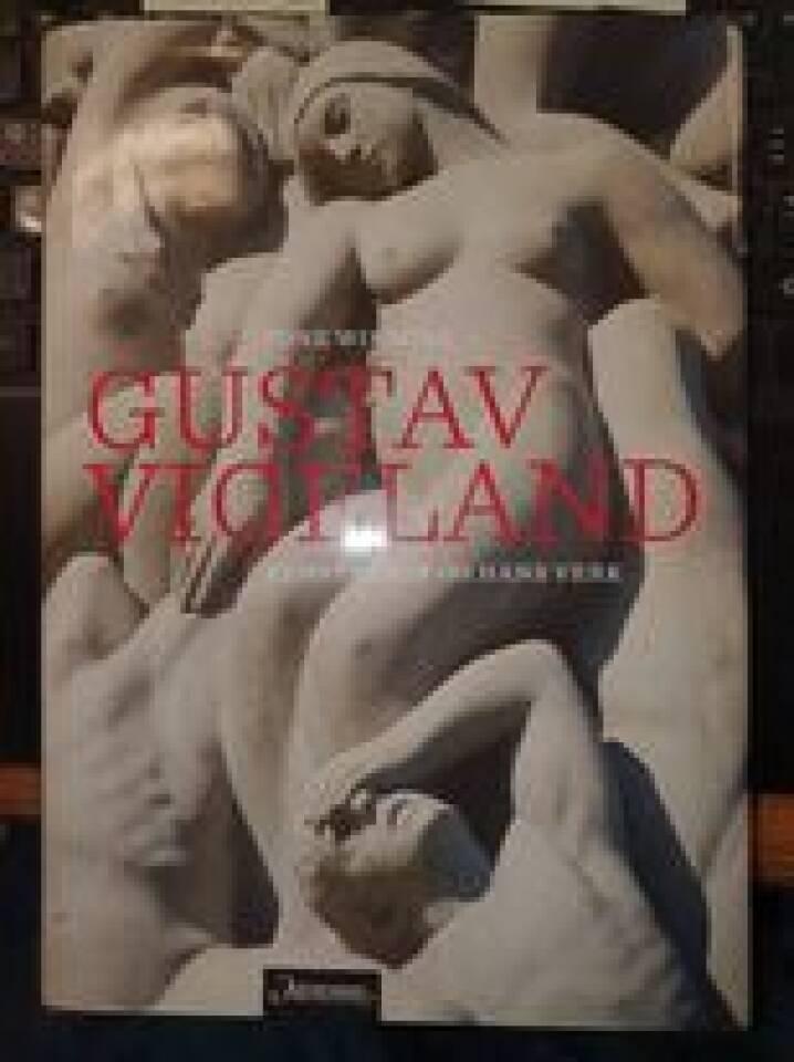 Gustav Vigeland - kunstneren og hans verk