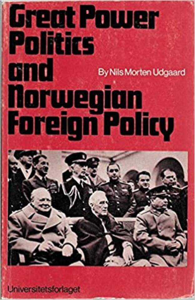 Great Power politics and Norwegian foreign policy: A study of Norway's foreign relations November 1940 - February 1948