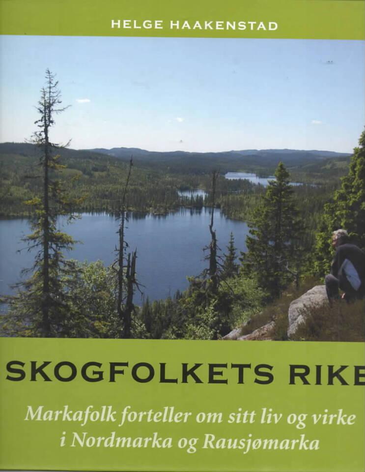 Skogfolkets rike. Markafolk forteller om sitt liv og virke i Nordmarka og Rausjømarka.