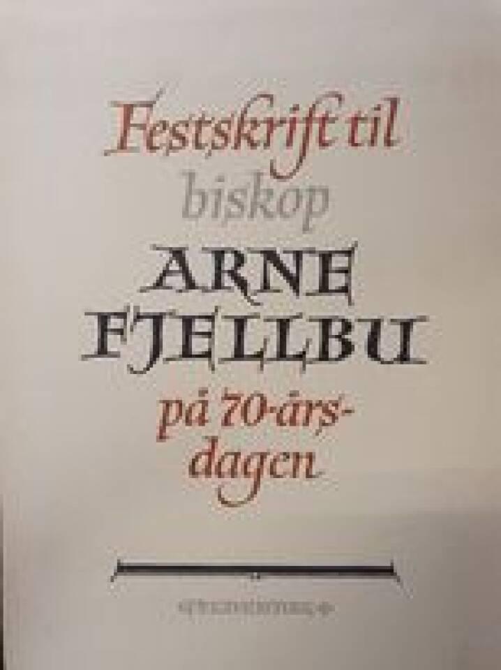 Festskrift til biskop Arne Fjellbu på 70-årsdagen