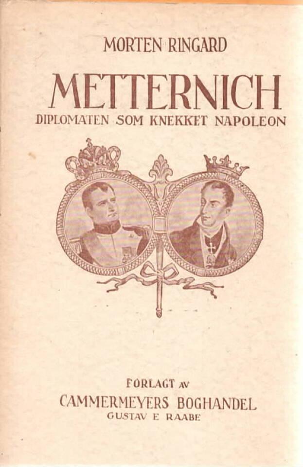 Metternich – Diplomaten som knekket Napoleon