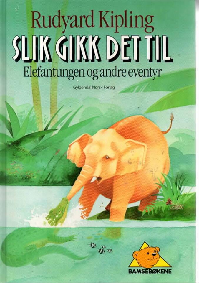 Slik gikk det til – elefantungen og andfre eventyr