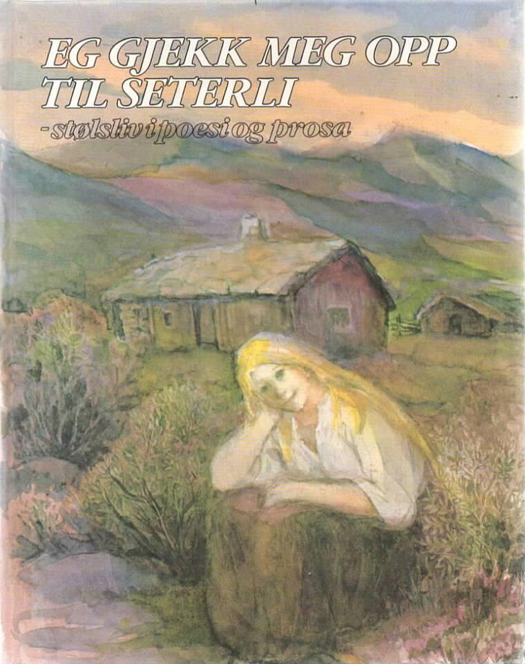 Eg gjekk meg opp til Seterli – stølsliv i poesi og prosa