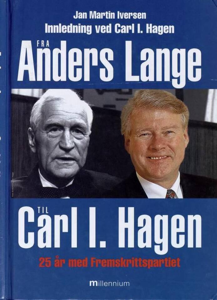 Fra Anders Lange til Carl I. Hagen. 25 år med Fremskrittspartiet.