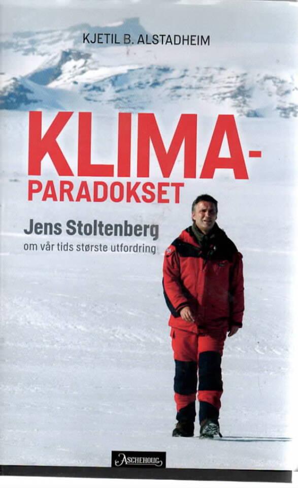 Klimaparadokset – Jens Stoltenberg om vår tids største utfordring