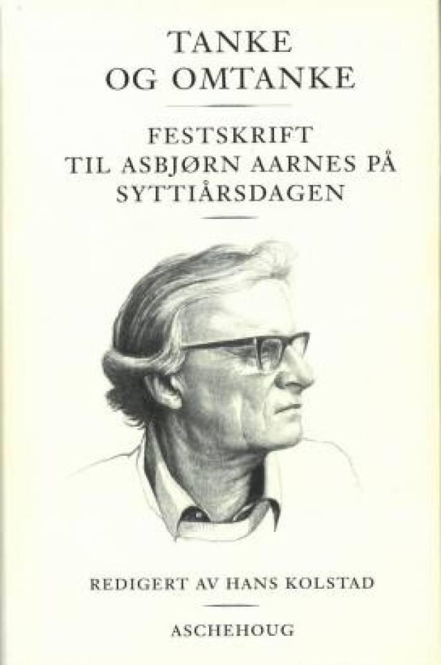 Tanke og omtanke. Festskrift til Asbjørn Aarnes på syttiårsdagen