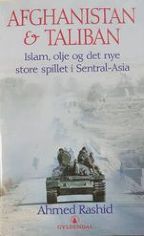 AFGHANISTAN & TALIBAN Islam, olje og det nye store spillet i Sentral-Asia