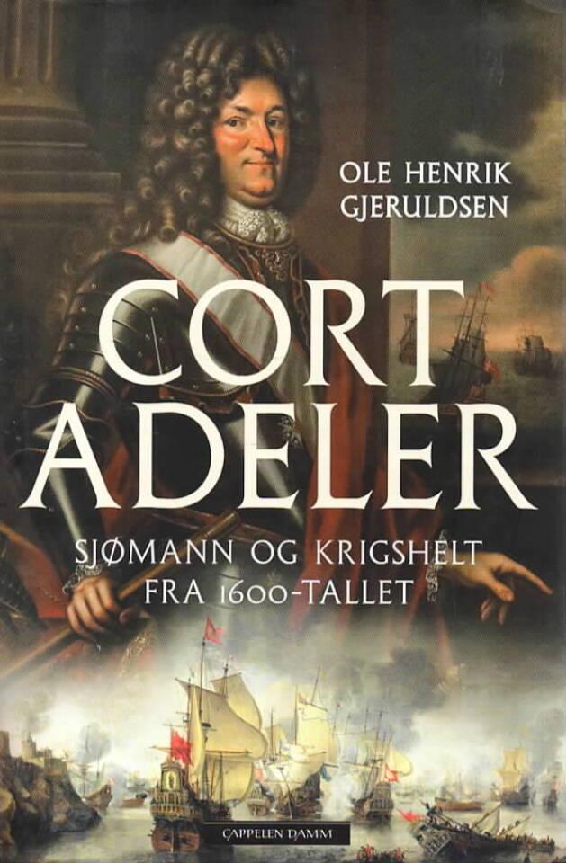 Cort Adeler – Sjømann og krigshelt fra 1600-tallet