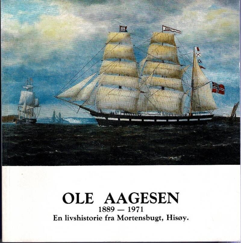 OLE AAGESEN 1889-1971. En livshistorie fra Mortensbugt, Hisøy