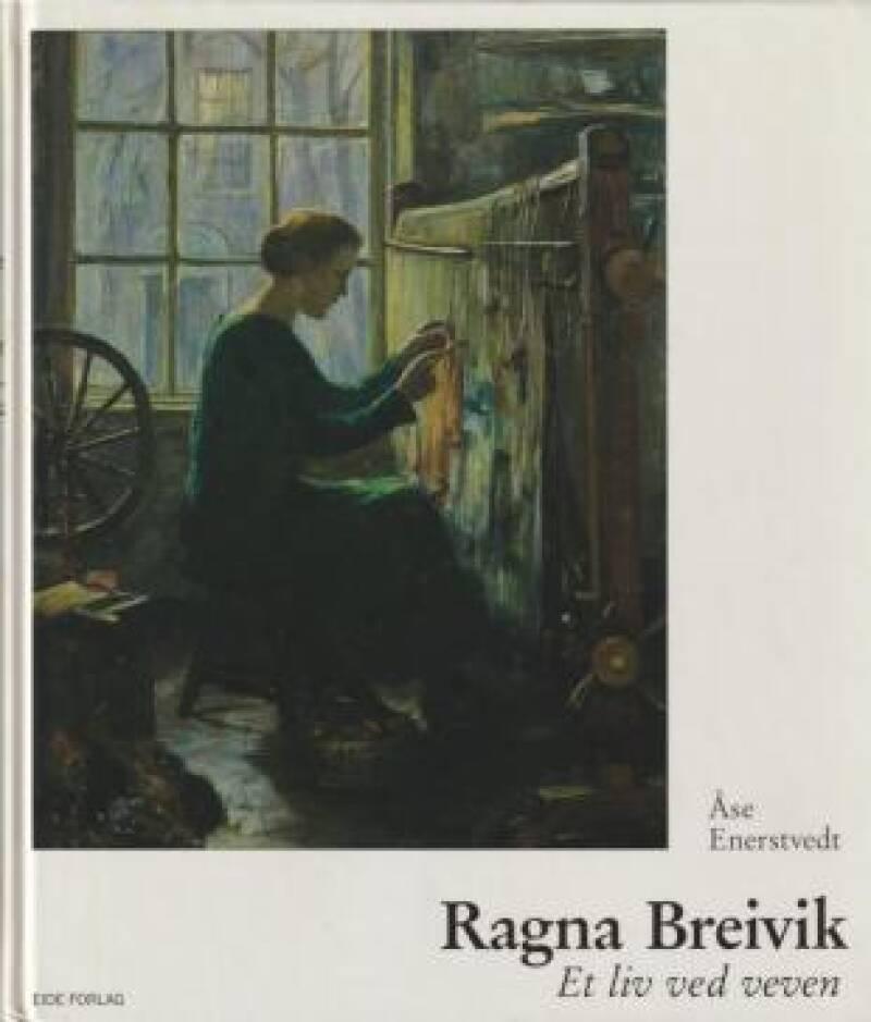 Ragna Breivik - Et liv ved veven