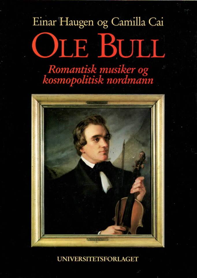 Ole Bull – Romantisk musiker og kosmopolitisk nordmann