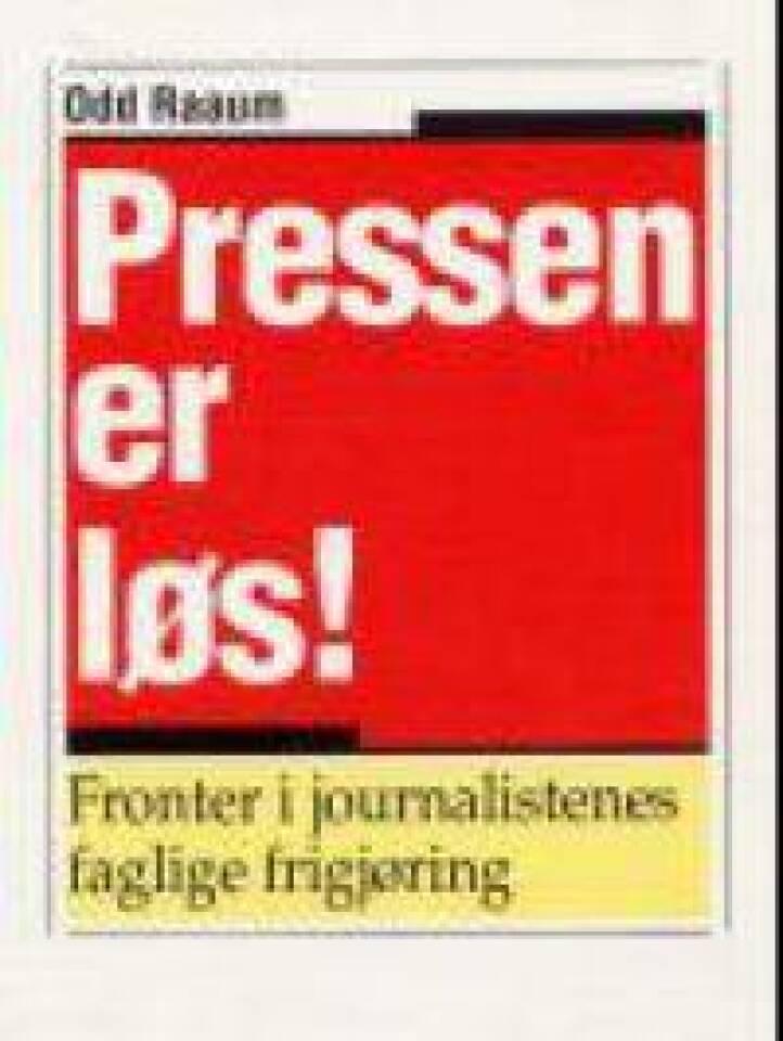 Pressen er løs! Fronter i journalistenes faglige frigjøring.
