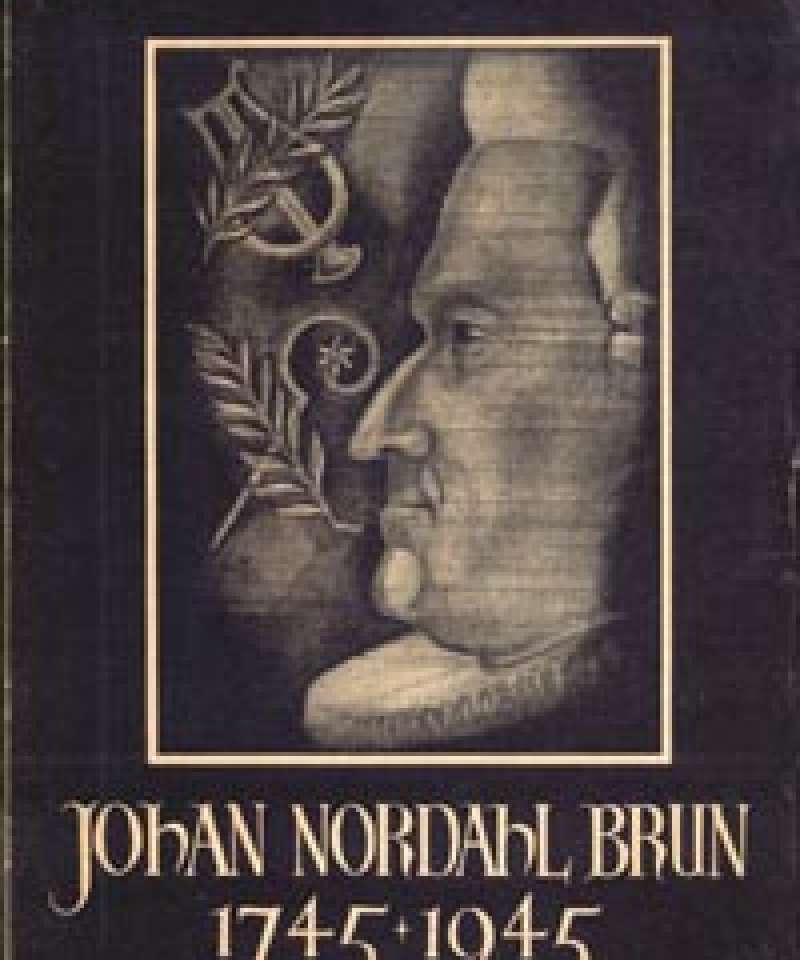 Johan Nordahl Brun 1745-1945