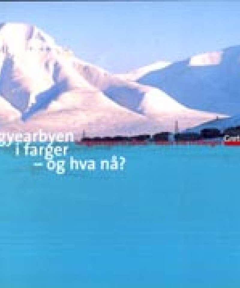Longyearbyen i farger - og hva nå?