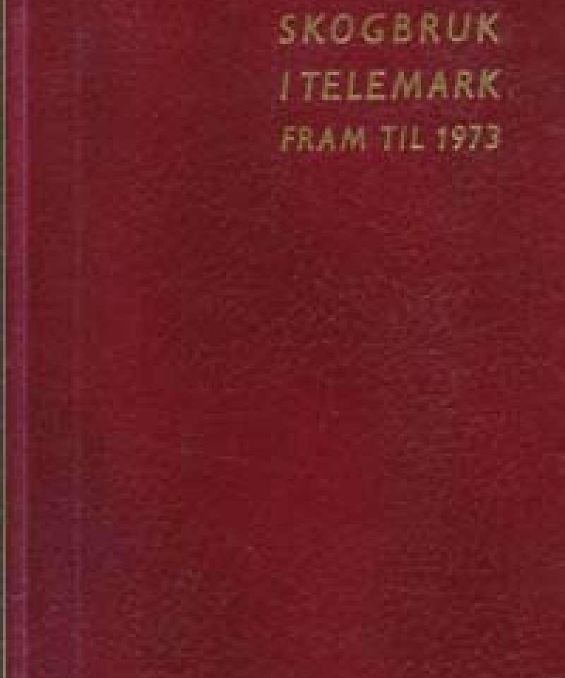 Skogbruk i Telemark fram til 1973