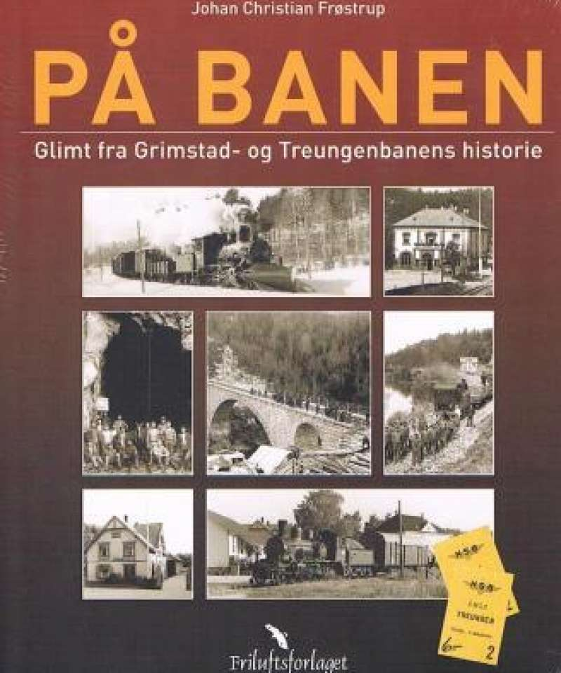 PÅ BANEN glimt fra Grimstad- og Treungenbanens historie