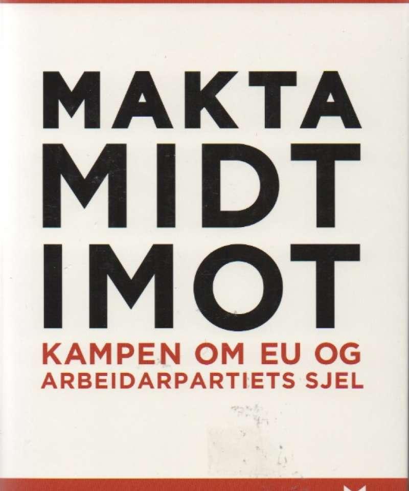 Makta midt i mot – kampen om EU og Arbeiderpartiets sjel