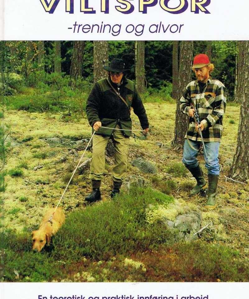 Viltspor - trening og alvor. En teoretisk og praktisk innføring i arbeid med viltspor- og ettersøkshunder