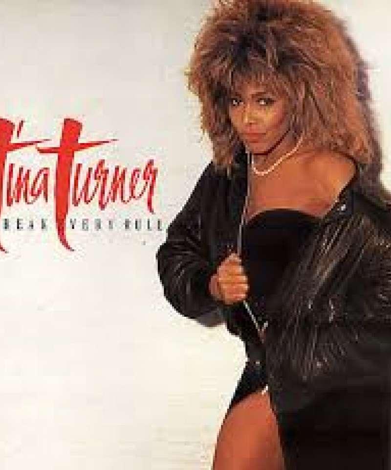 Tina Turner. Break every rule.