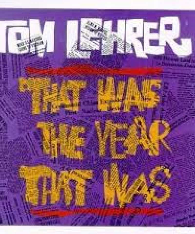 Tom Lehrer. That was the year that was