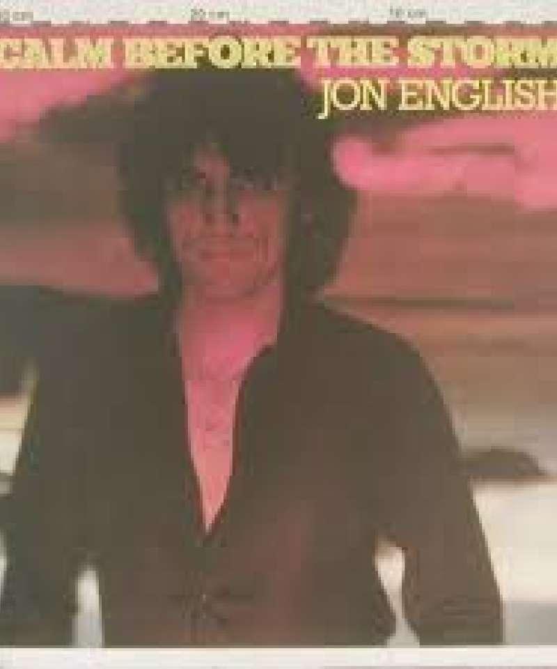 Calm before the storm. Jon English