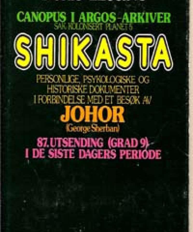 Canopus i Argos-Arkiver. Sak: Kolonisert olanet 5. Shikasta personlige, psykologiske og historiske dokumenter i forbindelse med et besøk av Johor (George Sherban). 87. utsending (grad 9) i de siste dagers periode