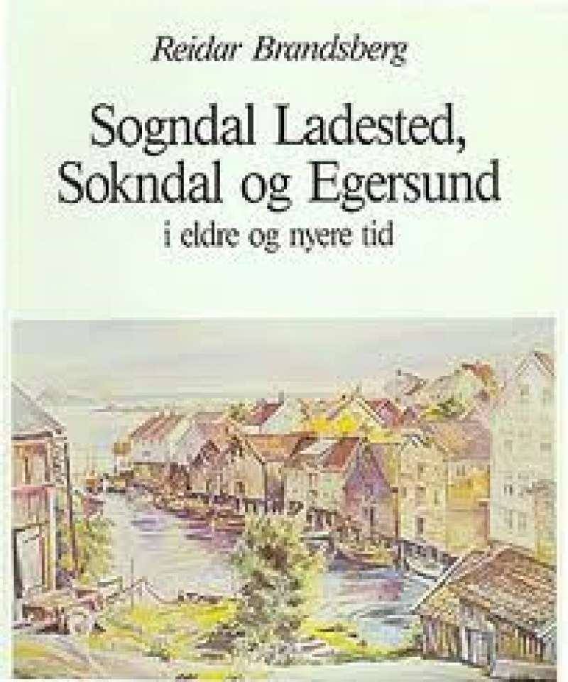 Sogndal Ladested, Sokndal og Egersund i eldre og nyere tid