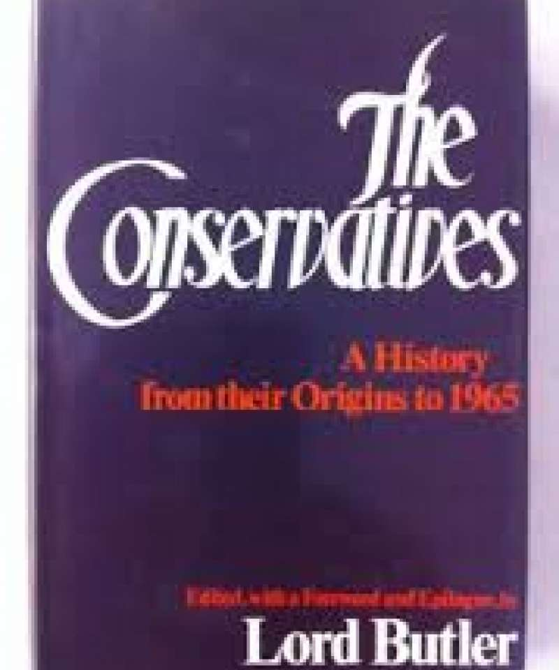The Conservatives. A history from their Origins to 1965