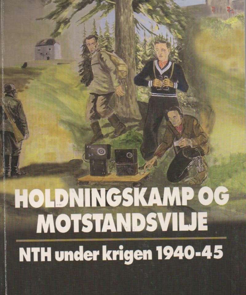 Holdningskamp og motstandsvilje – NTH under krigen 1940-45