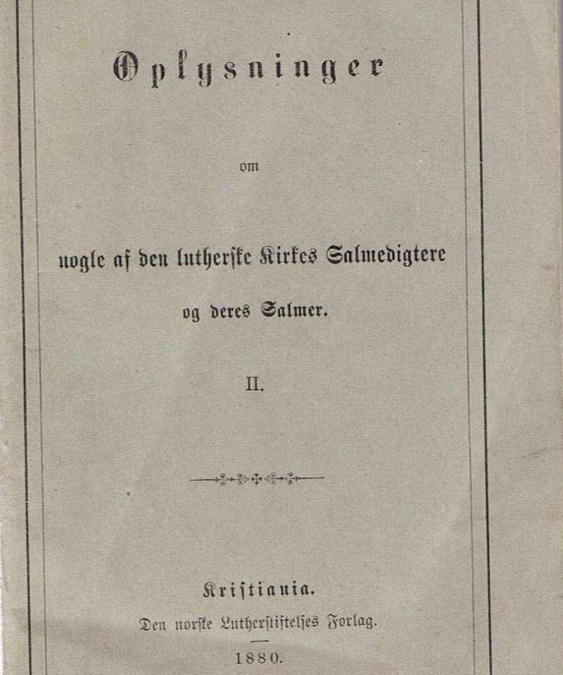 Oplysninger om nogle af den lutherske kirkes Salmedigtere og deres Salmer II