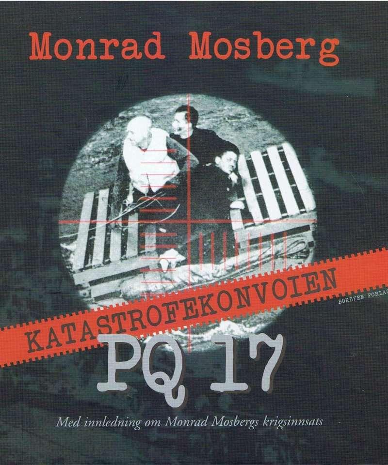 Katastrofekonvoien PQ 17 – med innledning om Monrad Mosbergs egen krigsinnsats