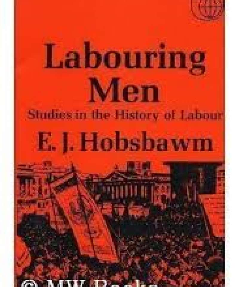 Labouring men- studies in the History of Labour