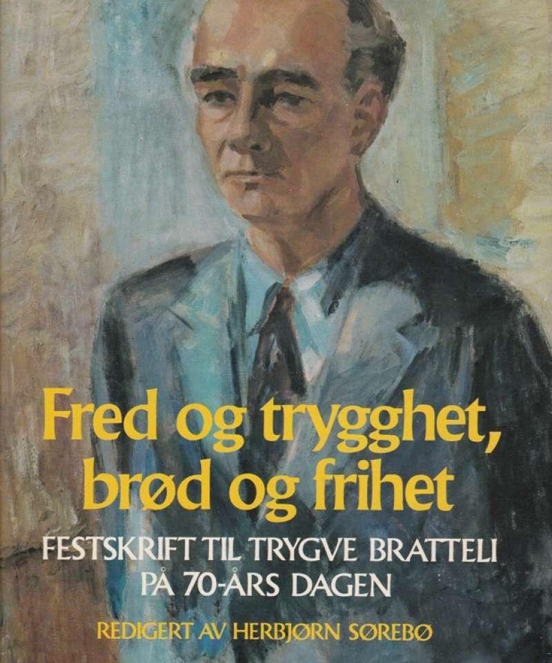 Fred og trygghet, brød og frihet. Festskrift til Trygve Bratteli på 70-års dagen
