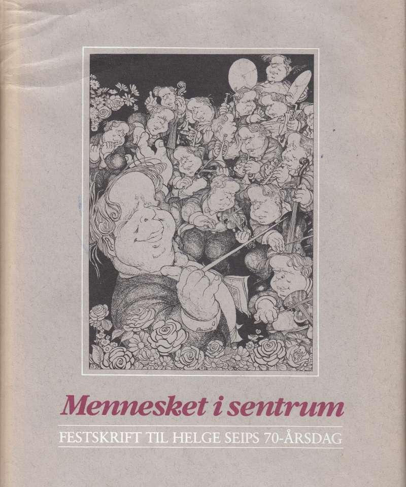 Mennesket i sentrum. Festskrift til Helge Seips 70-årsdag