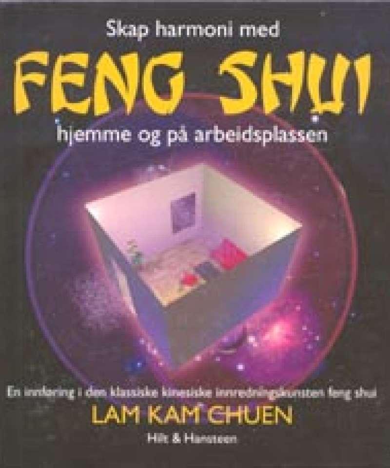 Skap harmoni med FENG SHUI hjemme og på arbeidsplassen
