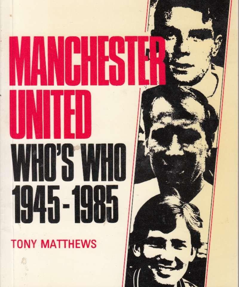 Manchester United Who's who 1945-1985 (Fra Arne Scheies samlinger)