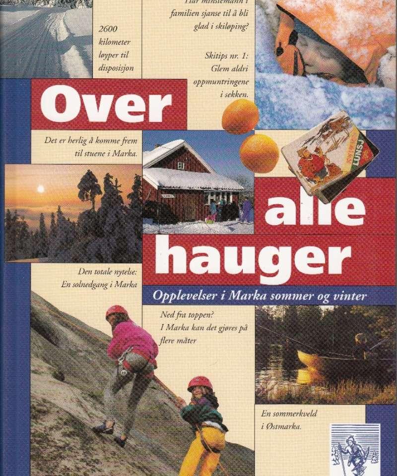 Over alle hauger. Opplevelser i Marka sommer og vinter ( Fra Arne Scheies samlinger.)