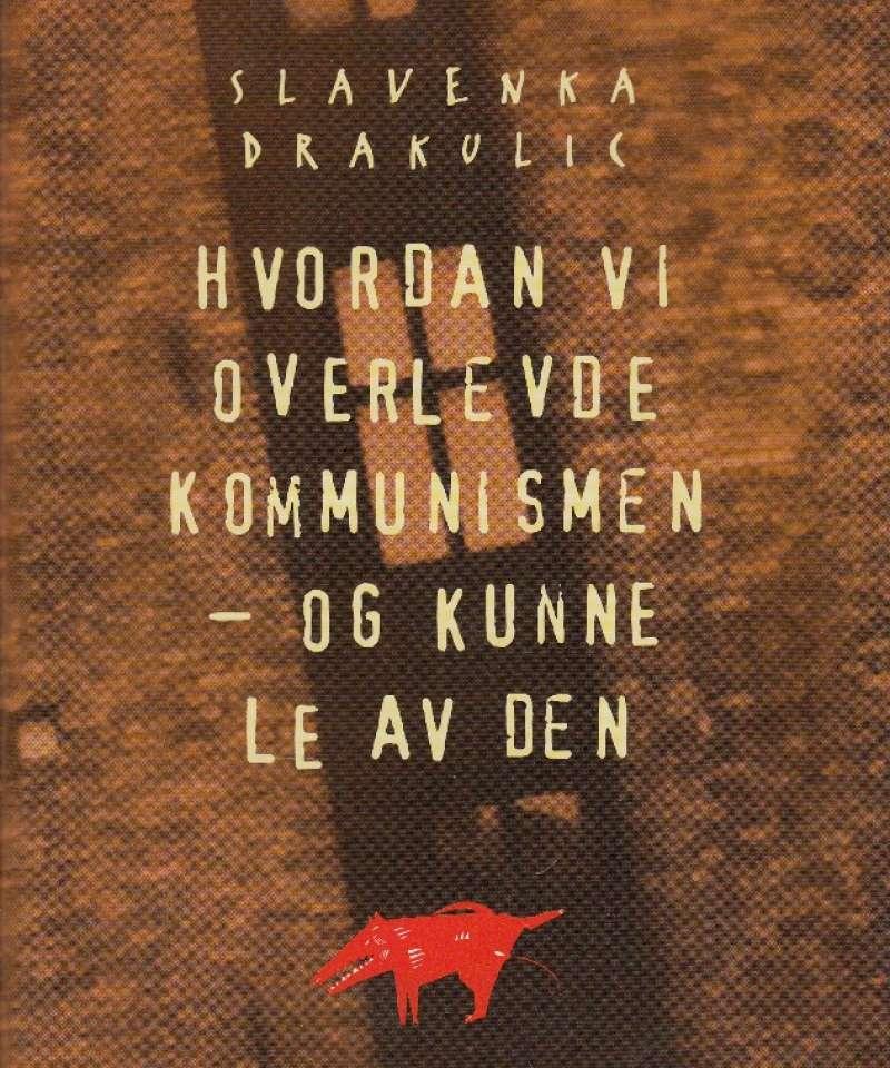 Hvordan vi overlevde kommunismen - og kunne le av den
