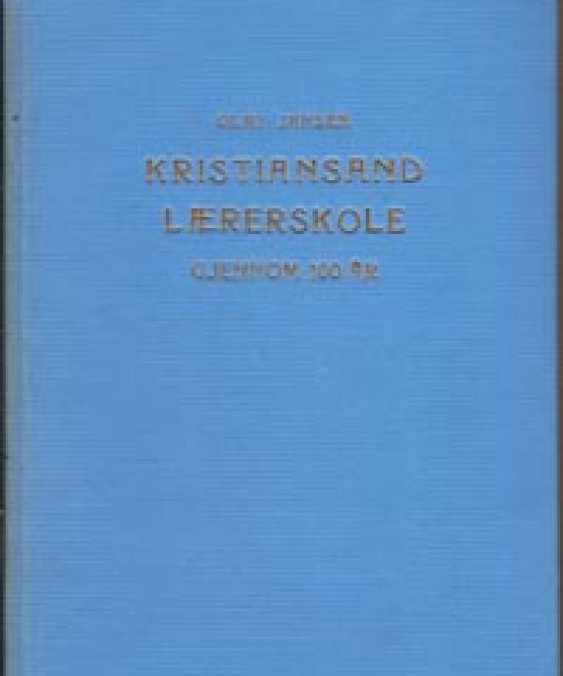 Kristiansand Lærerskole (stiftsseminar) gjennom 100 år 1839 - 1939