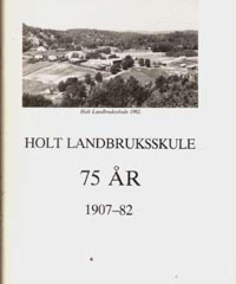 Holt Landbruksskole 75 år 1907-82