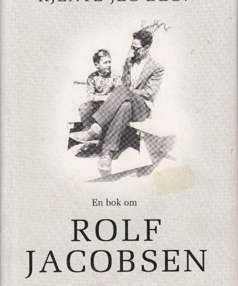 (JACOBSEN, ROLF) Kjente jeg deg? En bok om Rolf Jacobsen.