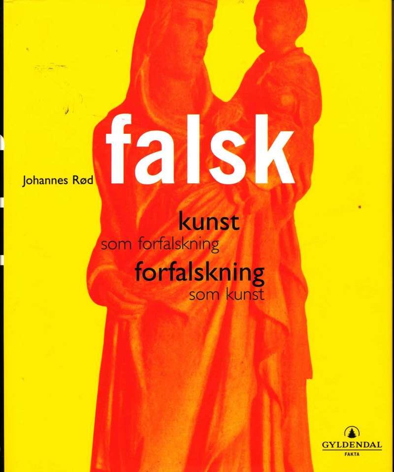 Falsk – kunst som forfalskning, forfalskning som kunst
